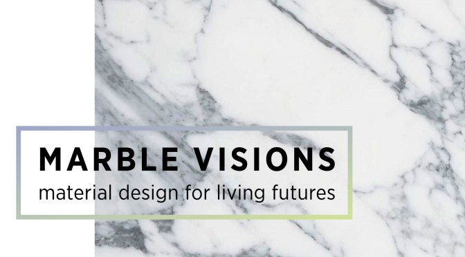 """MARBLE VISIONS"" material design for living futures"
