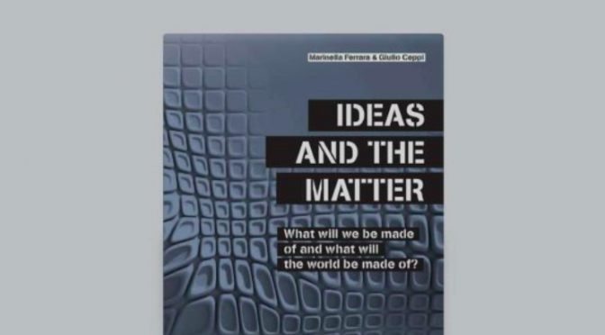 Ideas and the Matter: What will we be made of and what will the world be made of?
